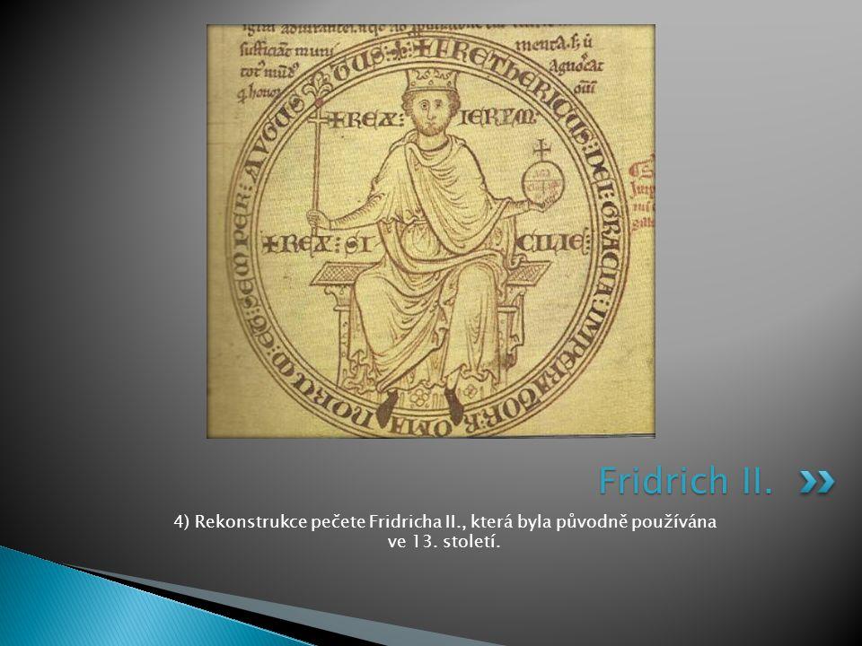 4) Rekonstrukce pečete Fridricha II., která byla původně používána ve 13. století. Fridrich II.