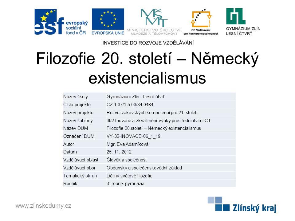 Filozofie 20. století – Německý existencialismus www.zlinskedumy.cz Název školyGymnázium Zlín - Lesní čtvrť Číslo projektuCZ.1.07/1.5.00/34.0484 Název
