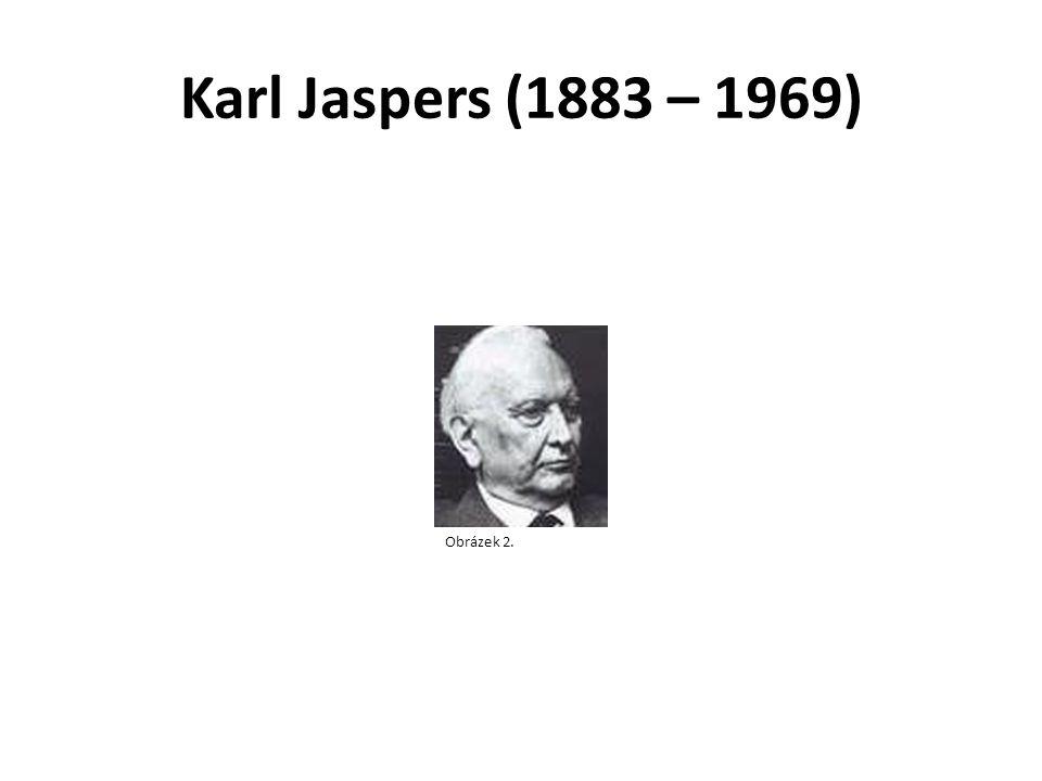 Karl Jaspers (1883 – 1969) Obrázek 2.