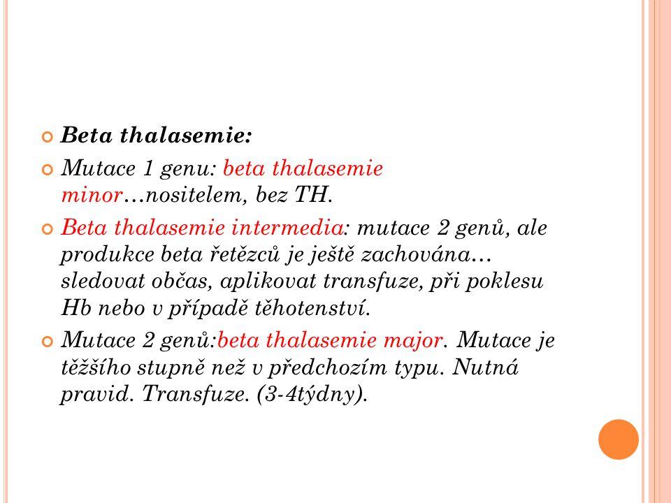 Beta thalasemie: Mutace 1 genu: beta thalasemie minor…nositelem, bez TH. Beta thalasemie intermedia: mutace 2 genů, ale produkce beta řetězců je ještě