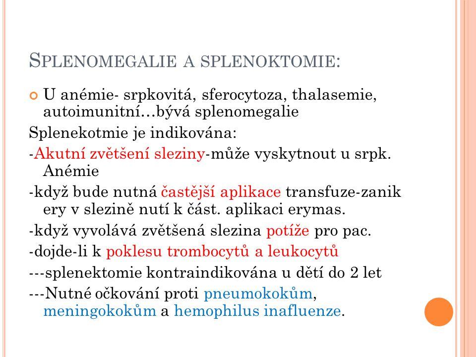 S PLENOMEGALIE A SPLENOKTOMIE : U anémie- srpkovitá, sferocytoza, thalasemie, autoimunitní…bývá splenomegalie Splenekotmie je indikována: -Akutní zvět