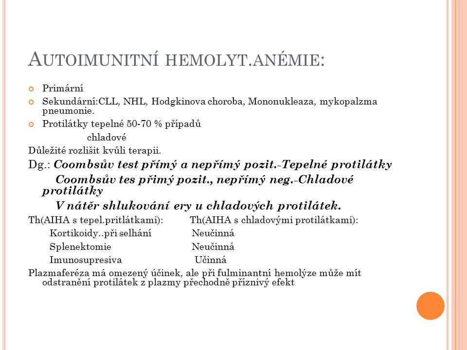 A UTOIMUNITNÍ HEMOLYT. ANÉMIE : Primární Sekundární:CLL, NHL, Hodgkinova choroba, Mononukleaza, mykopalzma pneumonie. Protilátky tepelné 50-70 % přípa