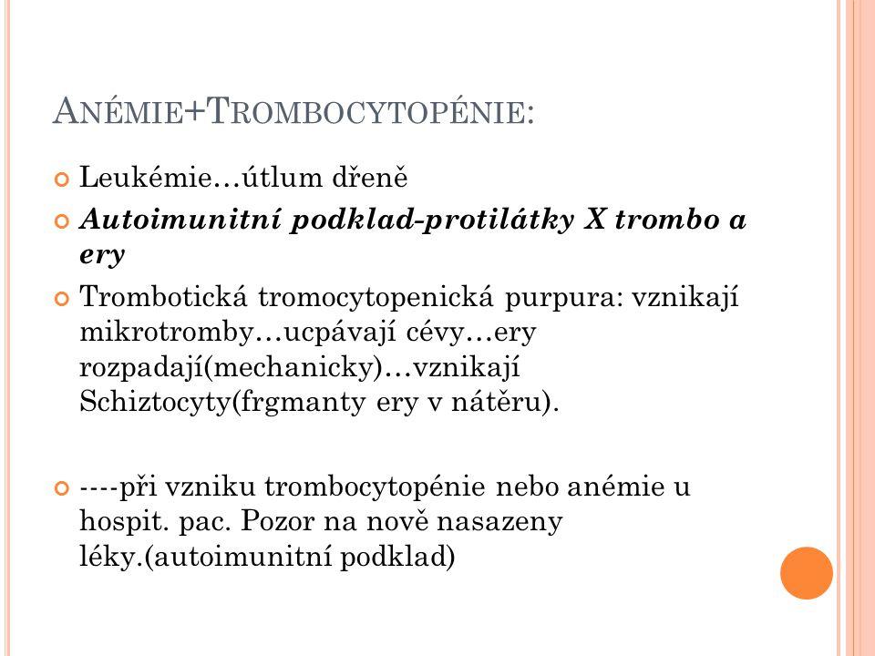 A NÉMIE +T ROMBOCYTOPÉNIE : Leukémie…útlum dřeně Autoimunitní podklad-protilátky X trombo a ery Trombotická tromocytopenická purpura: vznikají mikrotr