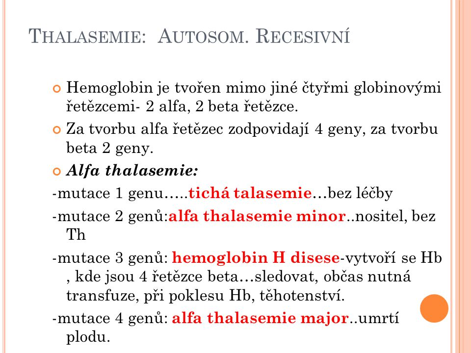 T HALASEMIE : A UTOSOM. R ECESIVNÍ Hemoglobin je tvořen mimo jiné čtyřmi globinovými řetězcemi- 2 alfa, 2 beta řetězce. Za tvorbu alfa řetězec zodpovi