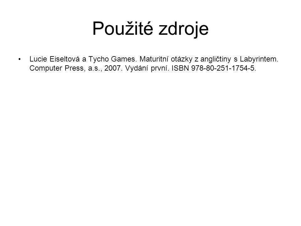 Použité zdroje Lucie Eiseltová a Tycho Games. Maturitní otázky z angličtiny s Labyrintem.