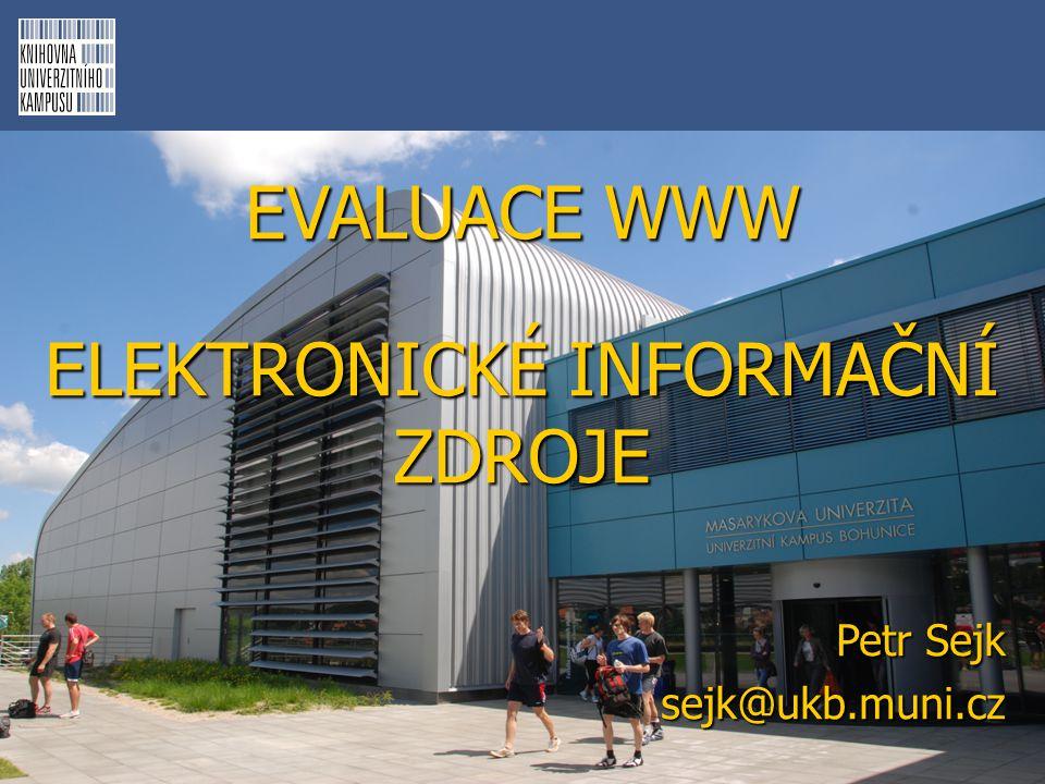 EVALUACE WWW ELEKTRONICKÉ INFORMAČNÍ ZDROJE Petr Sejk sejk@ukb.muni.cz