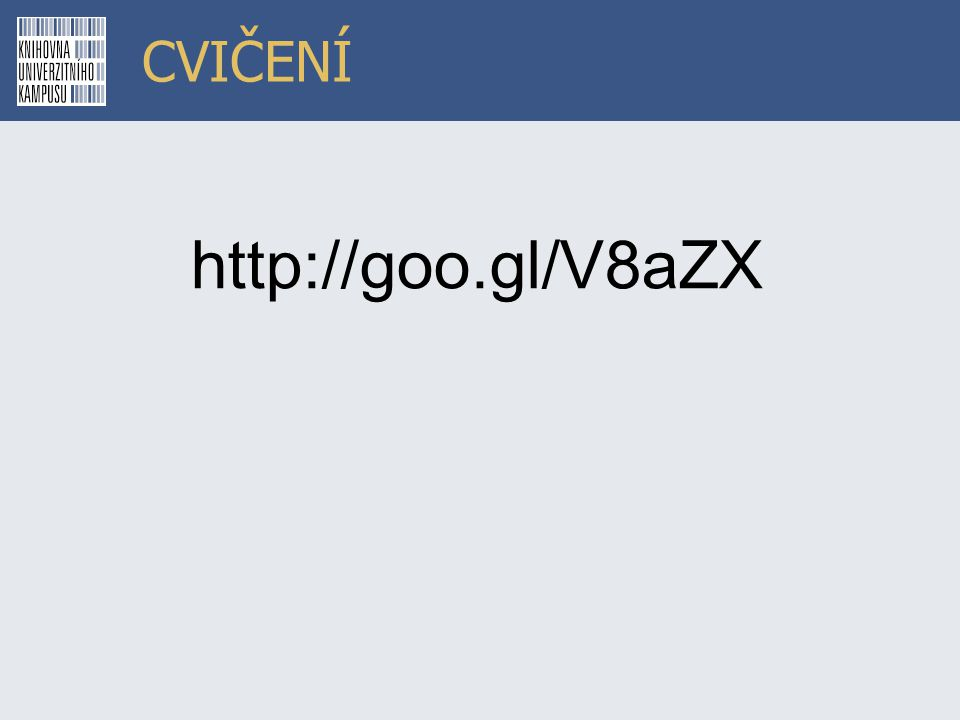 CVIČENÍ http://goo.gl/V8aZX