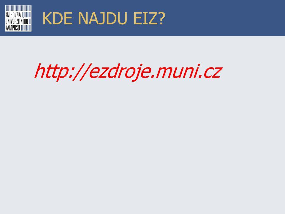KDE NAJDU EIZ http://ezdroje.muni.cz