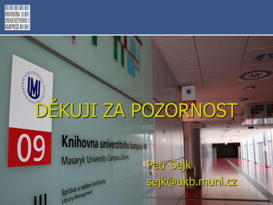 DĚKUJI ZA POZORNOST Petr Sejk sejk@ukb.muni.cz