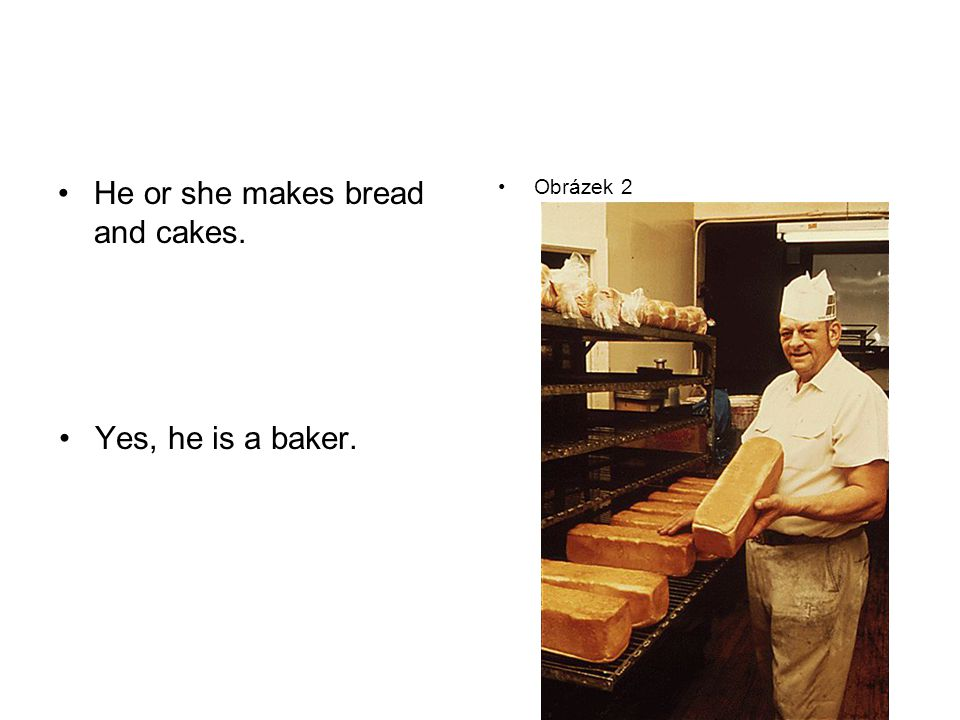 He or she makes bread and cakes. Yes, he is a baker. Obrázek 2