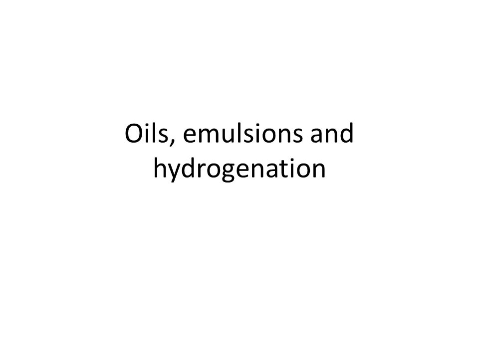 Oils, emulsions and hydrogenation