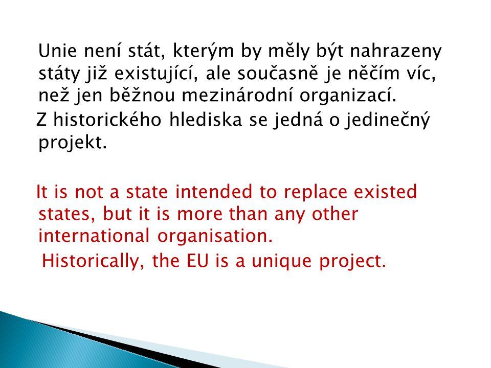 Unie není stát, kterým by měly být nahrazeny státy již existující, ale současně je něčím víc, než jen běžnou mezinárodní organizací.