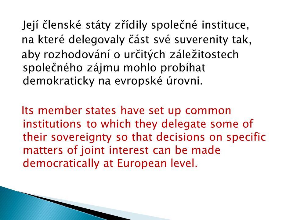 Její členské státy zřídily společné instituce, na které delegovaly část své suverenity tak, aby rozhodování o určitých záležitostech společného zájmu mohlo probíhat demokraticky na evropské úrovni.