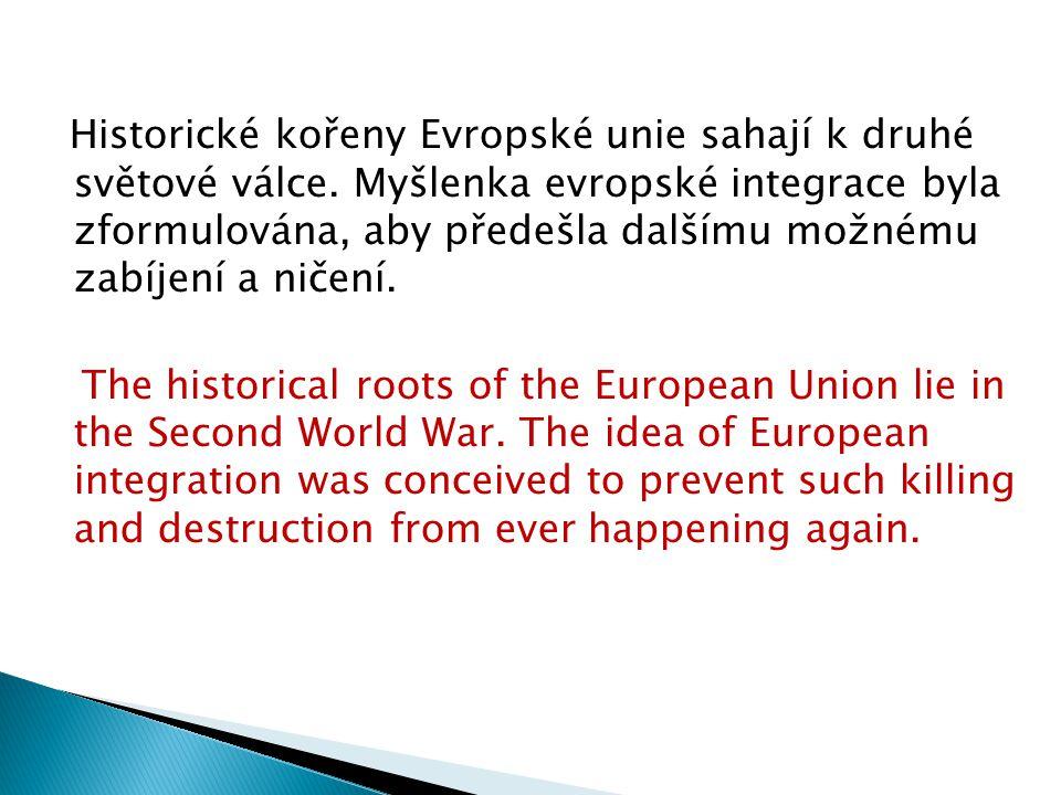 Historické kořeny Evropské unie sahají k druhé světové válce.