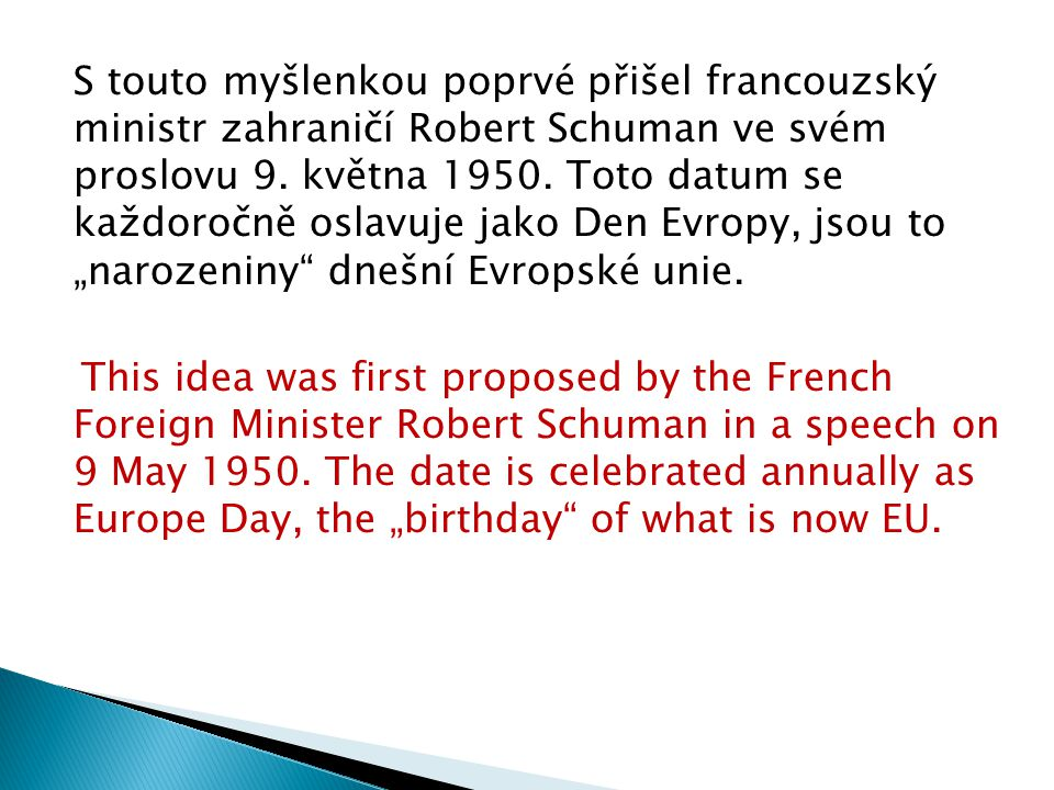 S touto myšlenkou poprvé přišel francouzský ministr zahraničí Robert Schuman ve svém proslovu 9.