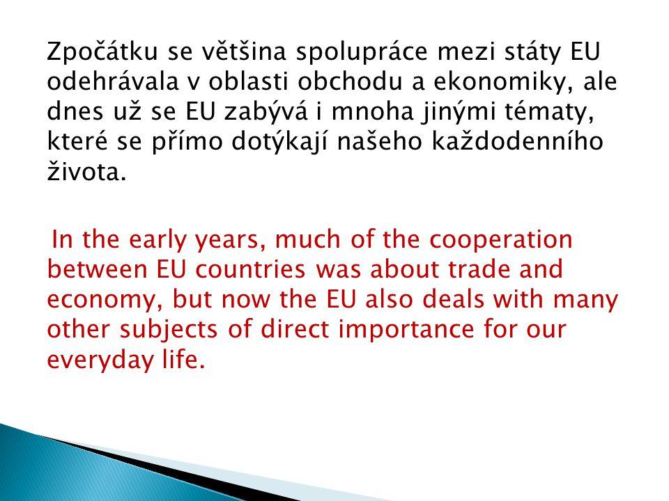 Zpočátku se většina spolupráce mezi státy EU odehrávala v oblasti obchodu a ekonomiky, ale dnes už se EU zabývá i mnoha jinými tématy, které se přímo dotýkají našeho každodenního života.