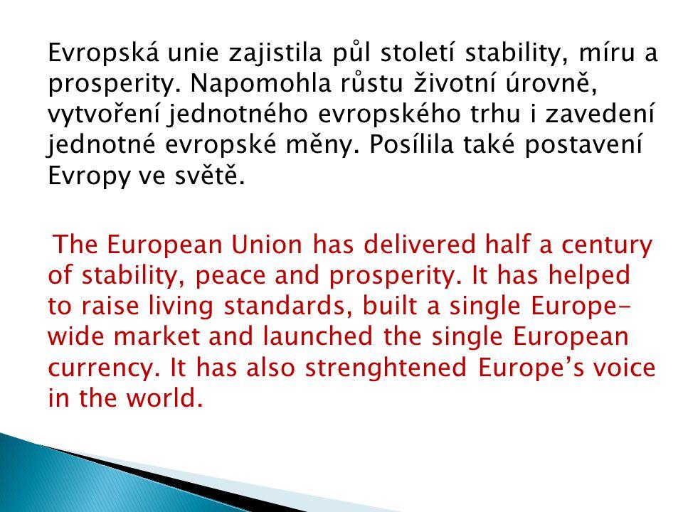 Evropská unie zajistila půl století stability, míru a prosperity.