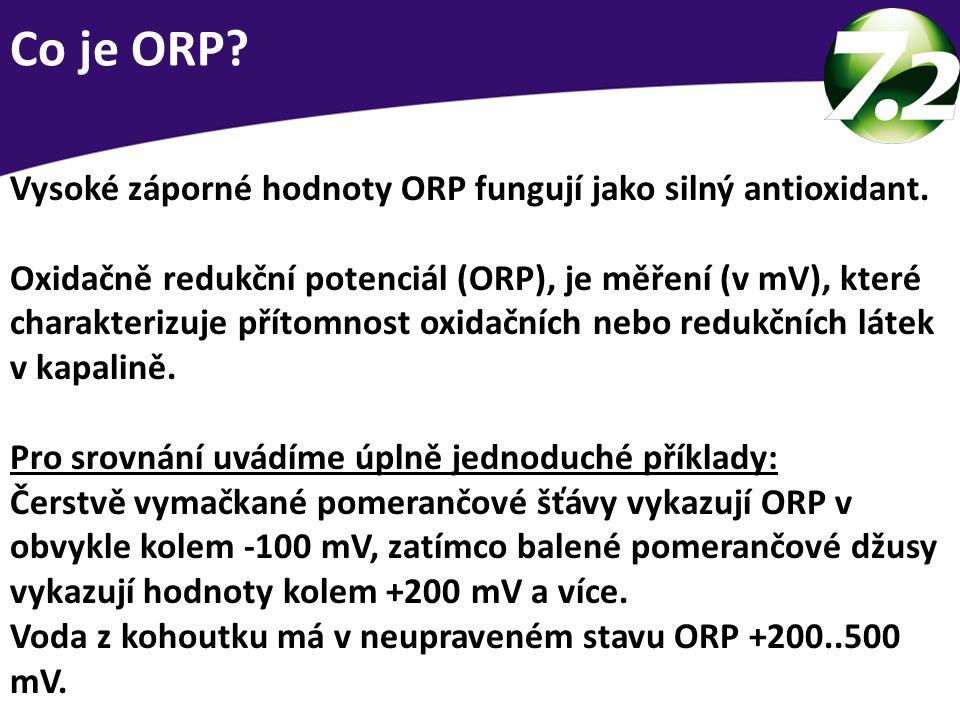 Co je ORP? Vysoké záporné hodnoty ORP fungují jako silný antioxidant. Oxidačně redukční potenciál (ORP), je měření (v mV), které charakterizuje přítom