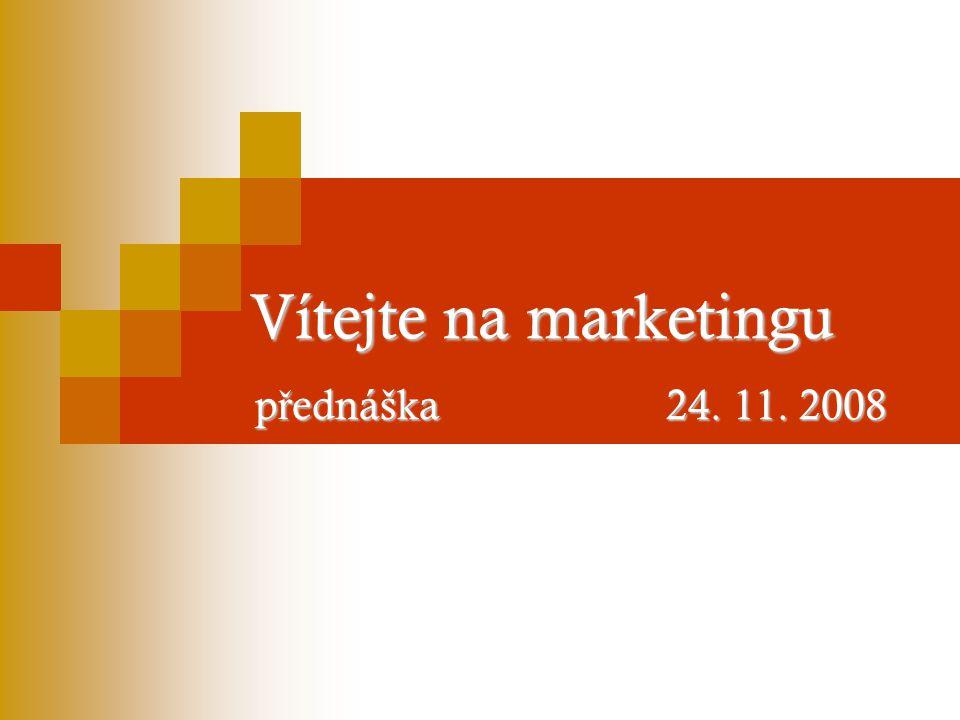 Vítejte na marketingu p ř ednáška 24. 11. 2008