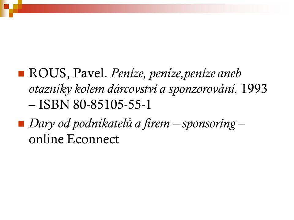 ROUS, Pavel. Peníze, peníze,peníze aneb otazníky kolem dárcovství a sponzorování. 1993 – ISBN 80-85105-55-1 Dary od podnikatel ů a firem – sponsoring