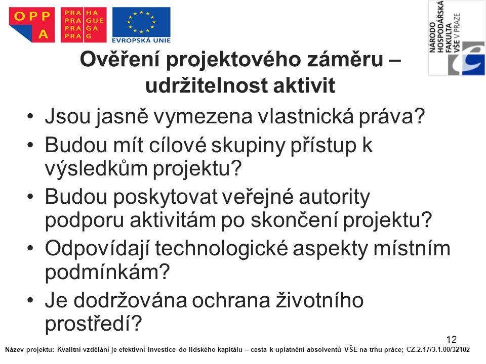 12 Ověření projektového záměru – udržitelnost aktivit Jsou jasně vymezena vlastnická práva.