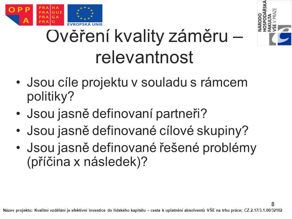 8 Ověření kvality záměru – relevantnost Jsou cíle projektu v souladu s rámcem politiky? Jsou jasně definovaní partneři? Jsou jasně definované cílové s