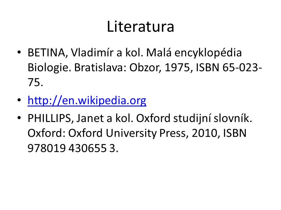 Literatura BETINA, Vladimír a kol. Malá encyklopédia Biologie. Bratislava: Obzor, 1975, ISBN 65-023- 75. http://en.wikipedia.org http://en.wikipedia.o