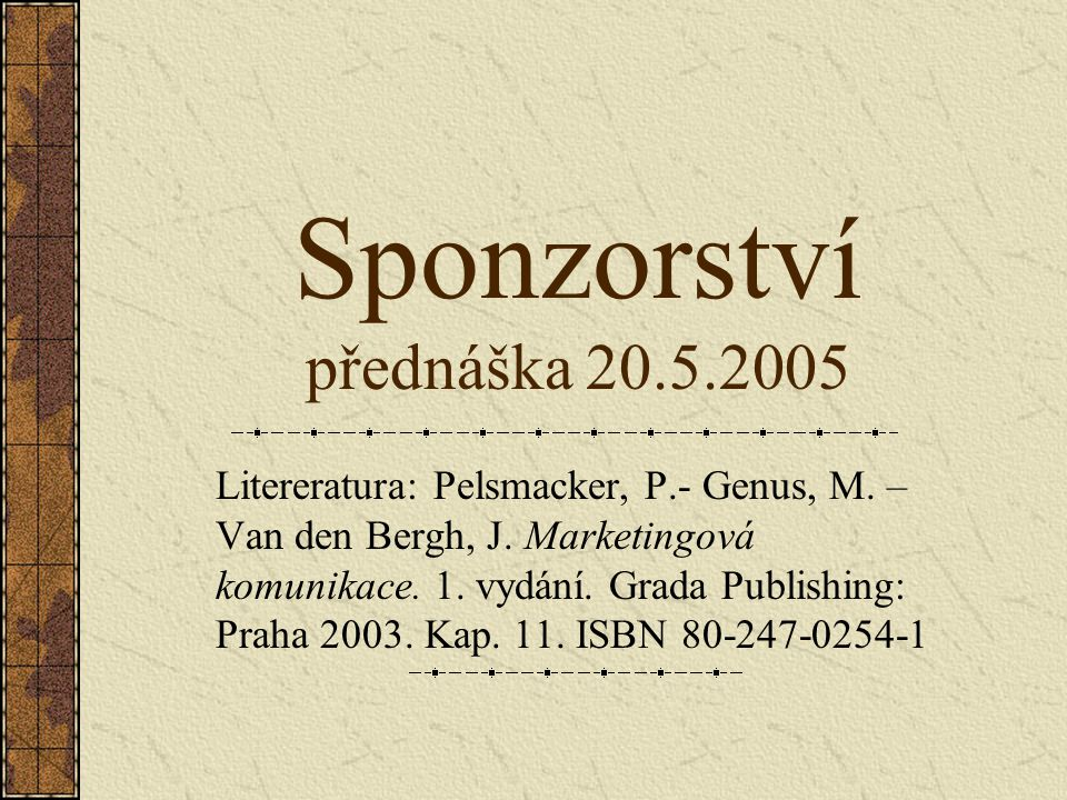 Sponzorství přednáška 20.5.2005 Litereratura: Pelsmacker, P.- Genus, M. – Van den Bergh, J. Marketingová komunikace. 1. vydání. Grada Publishing: Prah