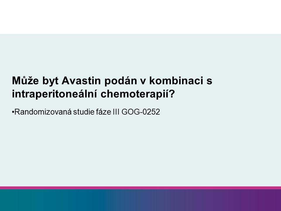 Může byt Avastin podán v kombinaci s intraperitoneální chemoterapií.