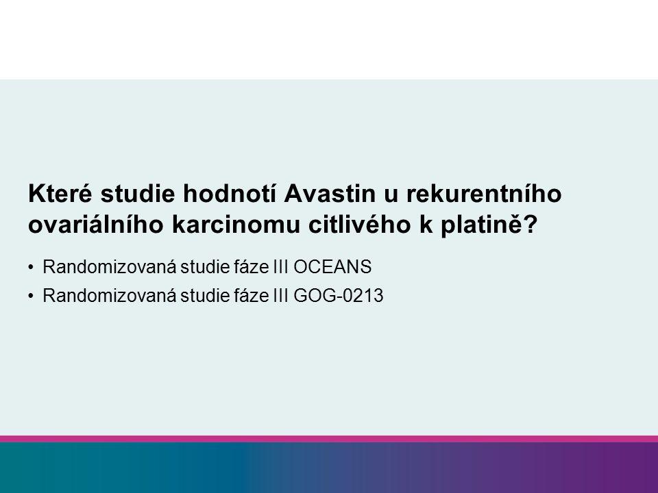 Které studie hodnotí Avastin u rekurentního ovariálního karcinomu citlivého k platině? Randomizovaná studie fáze III OCEANS Randomizovaná studie fáze