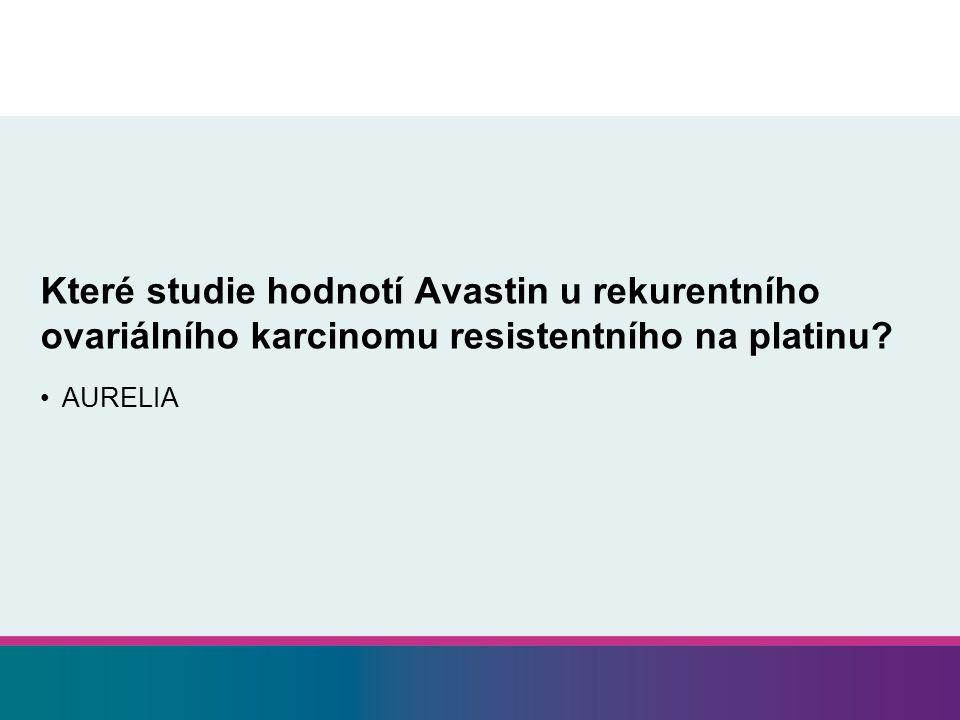 Které studie hodnotí Avastin u rekurentního ovariálního karcinomu resistentního na platinu? AURELIA