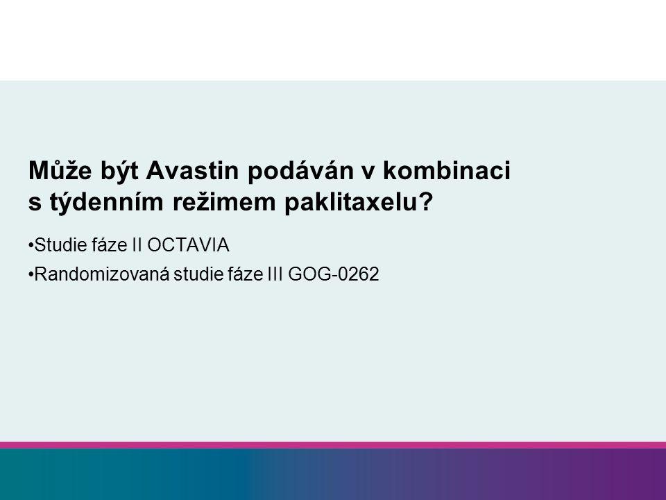 Může být Avastin podáván v kombinaci s týdenním režimem paklitaxelu? Studie fáze II OCTAVIA Randomizovaná studie fáze III GOG-0262