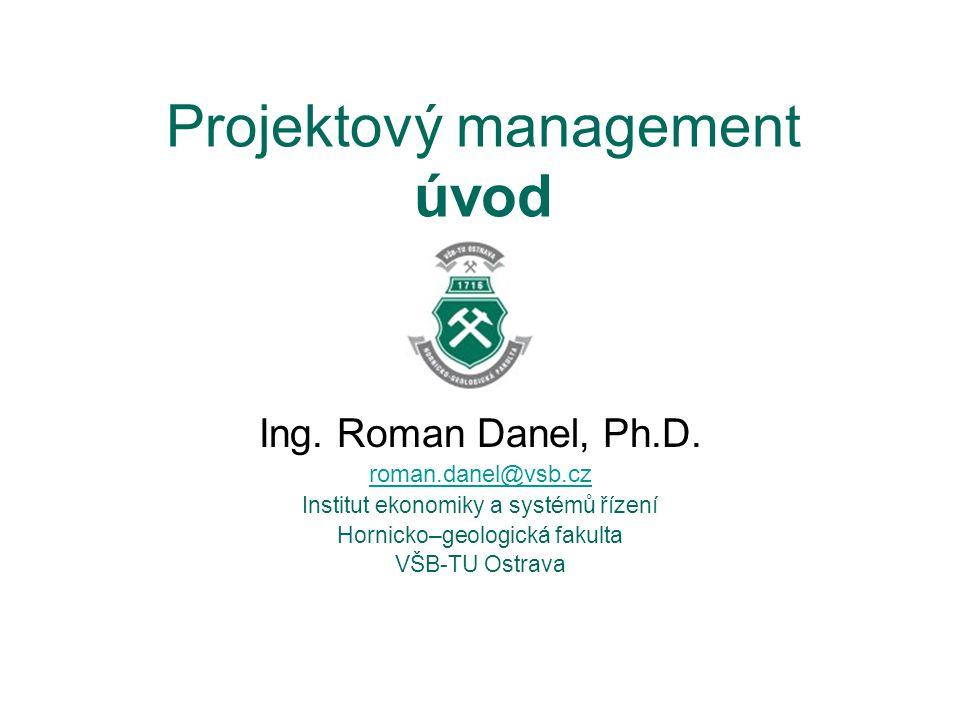 Projektový management úvod Ing. Roman Danel, Ph.D.