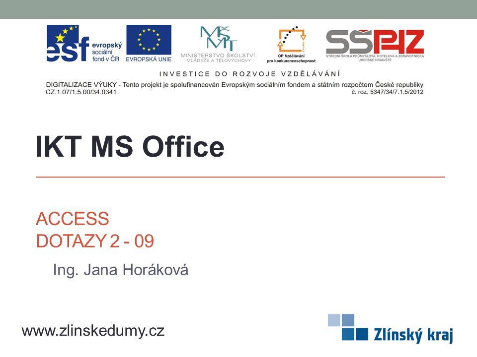 ACCESS DOTAZY 2 - 09 Ing. Jana Horáková IKT MS Office www.zlinskedumy.cz