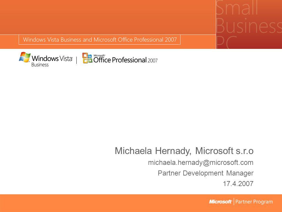 Michaela Hernady, Microsoft s.r.o michaela.hernady@microsoft.com Partner Development Manager 17.4.2007