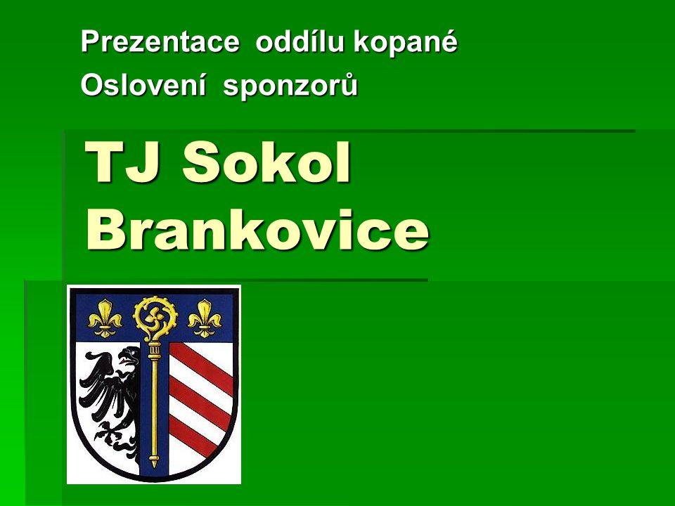 TJ Sokol Brankovice Prezentace oddílu kopané Oslovení sponzorů