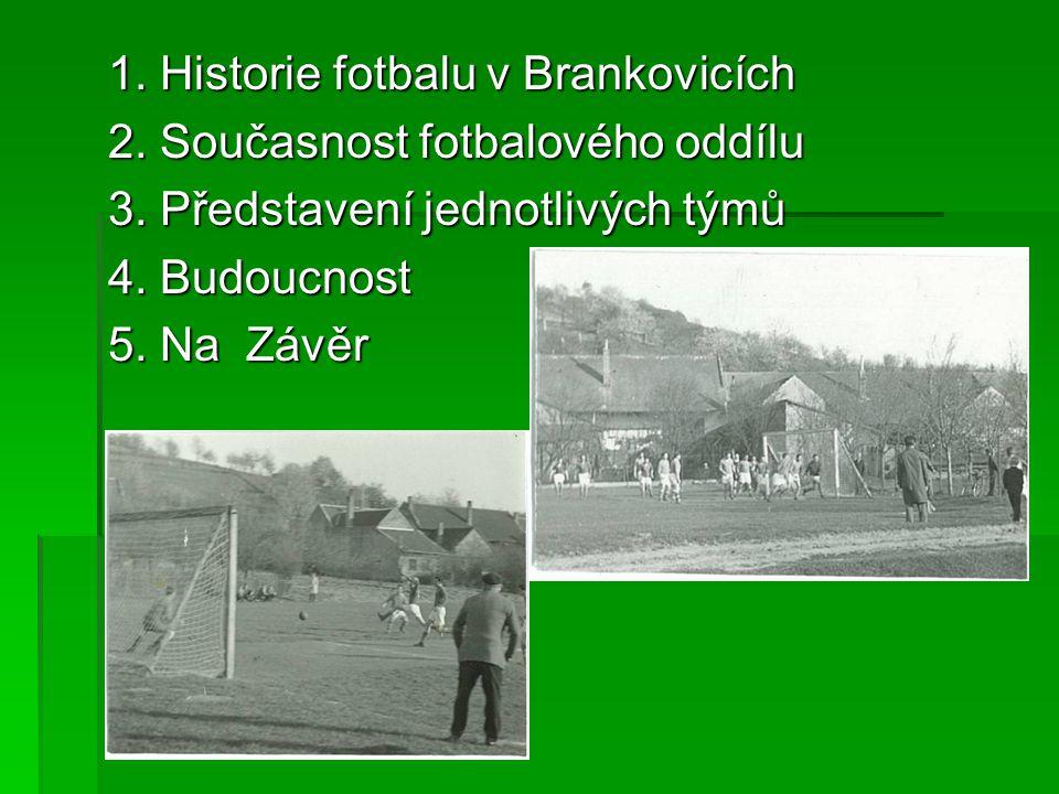 Z Historie Fotbalový oddíl Brankovice byl založen v roce 1940.
