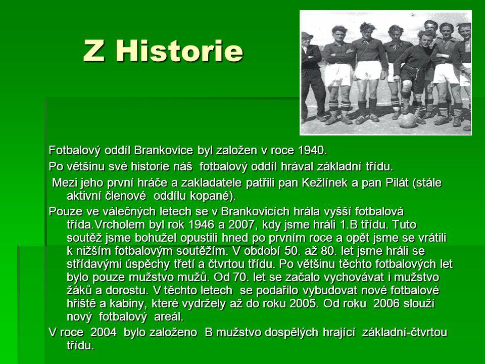 Z Historie Fotbalový oddíl Brankovice byl založen v roce 1940. Po většinu své historie náš fotbalový oddíl hrával základní třídu. Mezi jeho první hráč