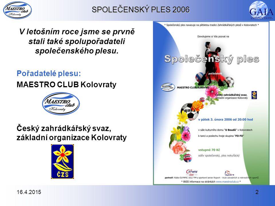 16.4.20153 SPOLEČENSKÝ PLES 2006 Ples se konal v pátek 3.února 2006 a můžeme říci, že se nad očekávání vydařil.