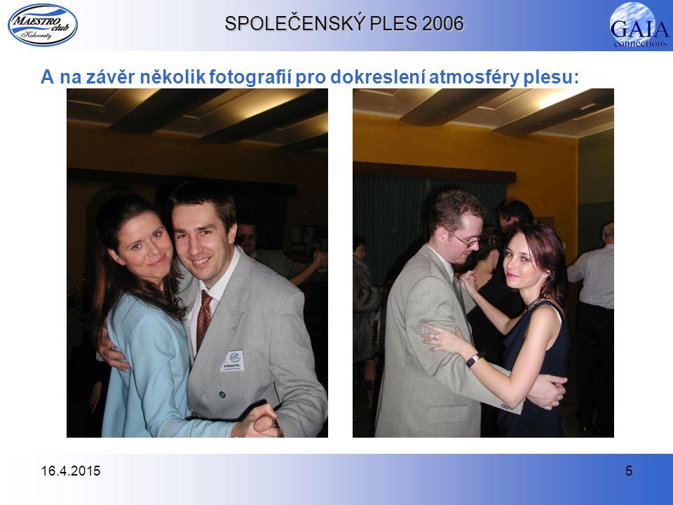 16.4.20155 SPOLEČENSKÝ PLES 2006 A na závěr několik fotografií pro dokreslení atmosféry plesu: