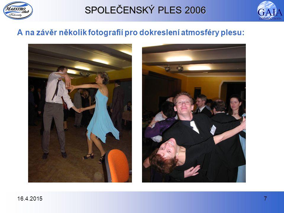 16.4.20157 SPOLEČENSKÝ PLES 2006 A na závěr několik fotografií pro dokreslení atmosféry plesu: