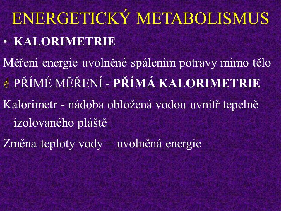 ENERGETICKÝ METABOLISMUS KALORIE (cal, malá kalorie, gram kalorie) Množství energie zvyšující teplotu 1 g vody z 15 na 16 o C. Kilokalorie = kcal = 10