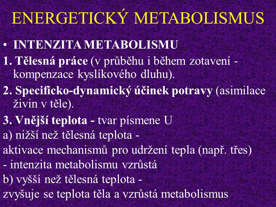 ENERGETICKÝ METABOLISMUS INTENZITA METABOLISMU 2. Specificko-dynamický účinek potravy (asimilace živin v těle). Čili: SDÚ proteinů ……...0,70, SDÚ sach