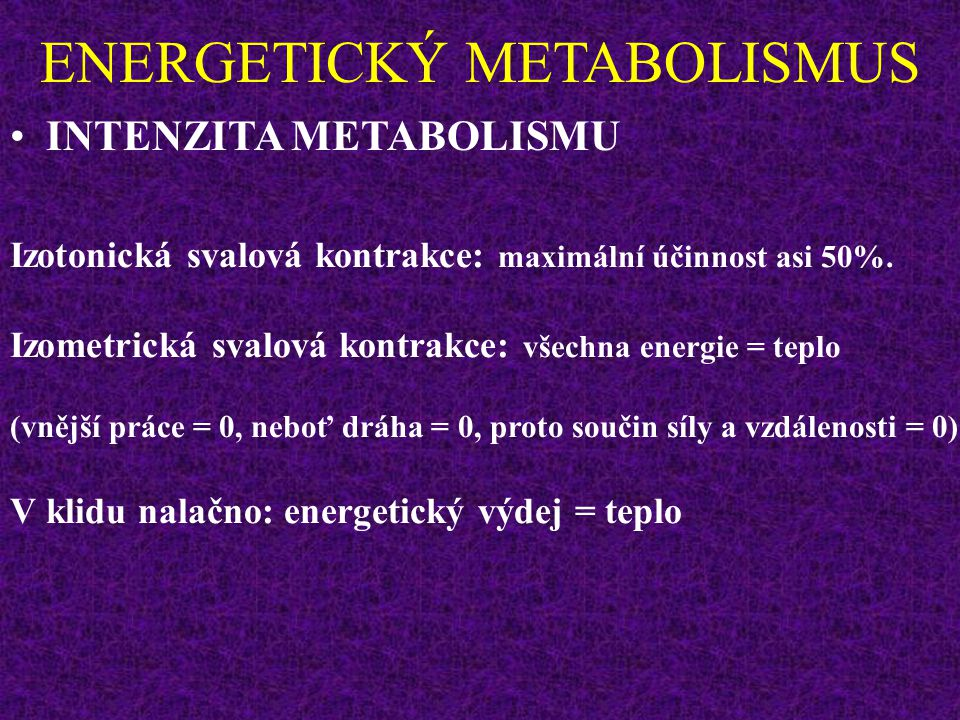 ENERGETICKÝ METABOLISMUS INTENZITA METABOLISMU Energie uvolněná katabolickými pochody se používá k udržení tělesných funkcí, štěpení a metabolizování