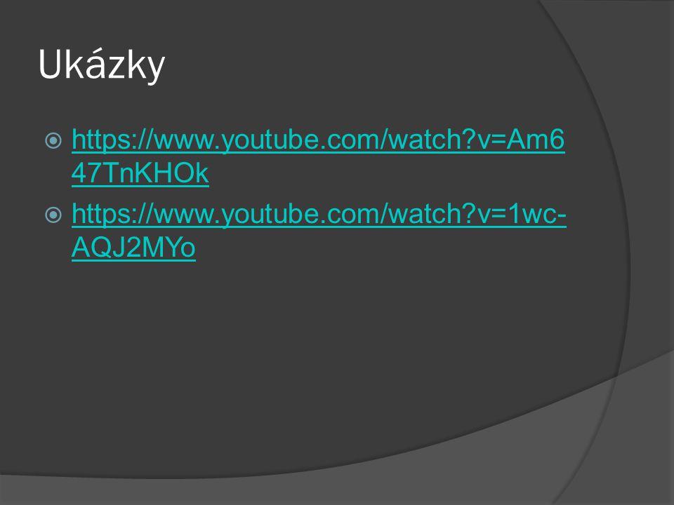 Ukázky  https://www.youtube.com/watch?v=Am6 47TnKHOk https://www.youtube.com/watch?v=Am6 47TnKHOk  https://www.youtube.com/watch?v=1wc- AQJ2MYo http