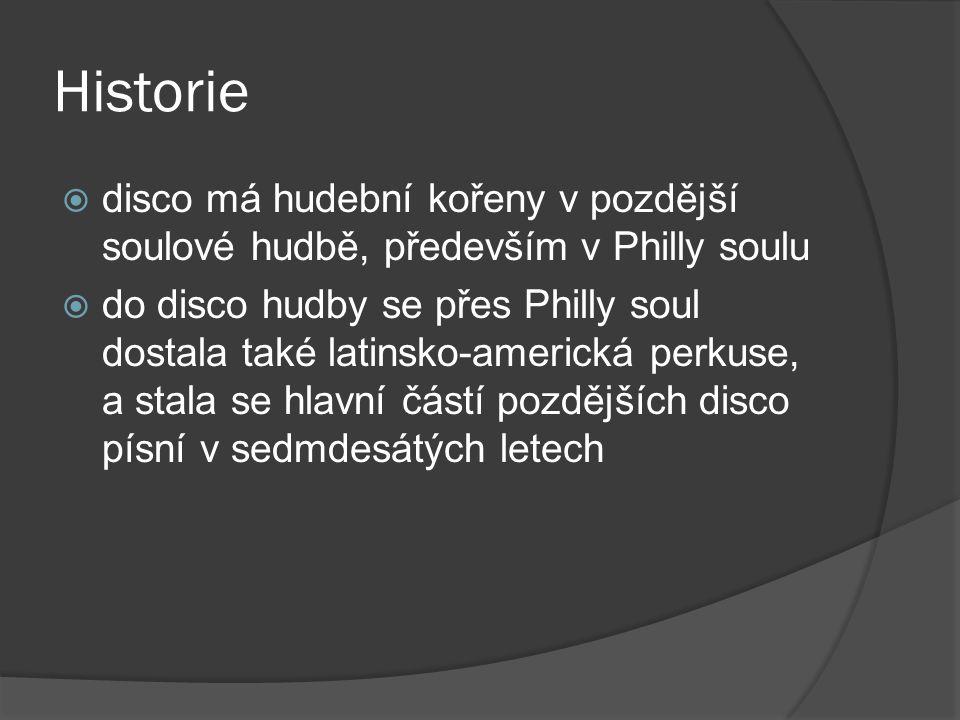 Historie  disco má hudební kořeny v pozdější soulové hudbě, především v Philly soulu  do disco hudby se přes Philly soul dostala také latinsko-ameri