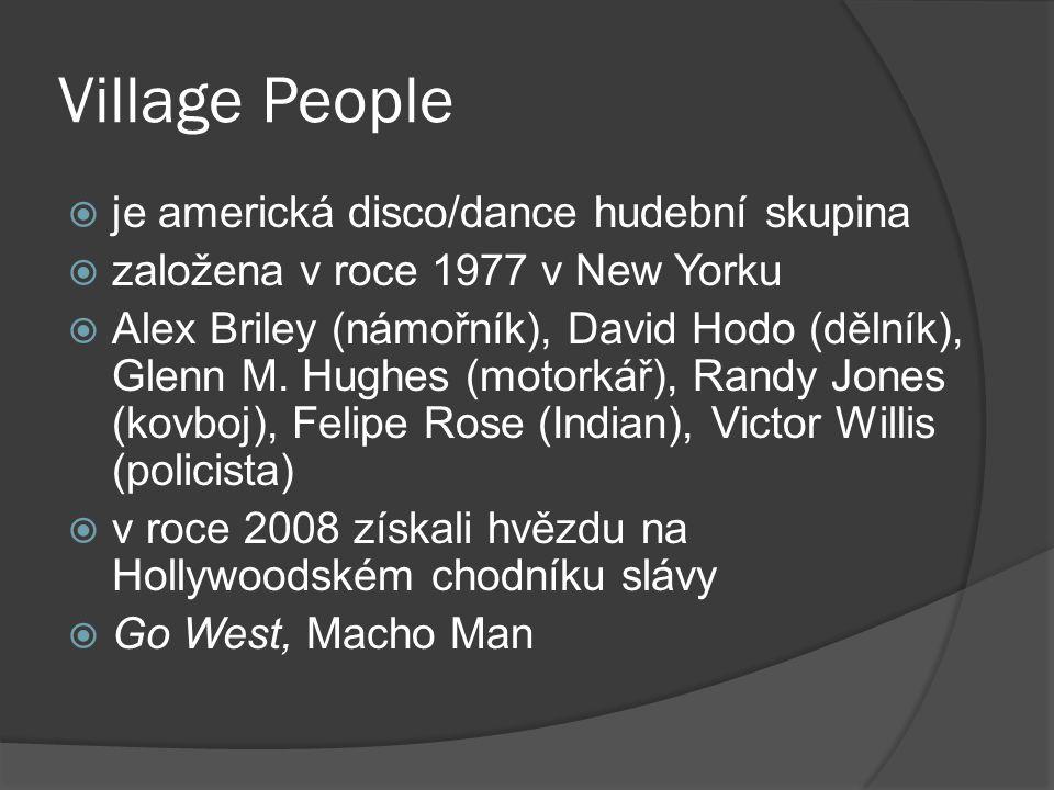 Village People  je americká disco/dance hudební skupina  založena v roce 1977 v New Yorku  Alex Briley (námořník), David Hodo (dělník), Glenn M. Hu