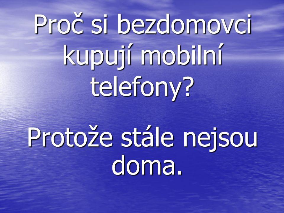 Proč si bezdomovci kupují mobilní telefony Protože stále nejsou doma.