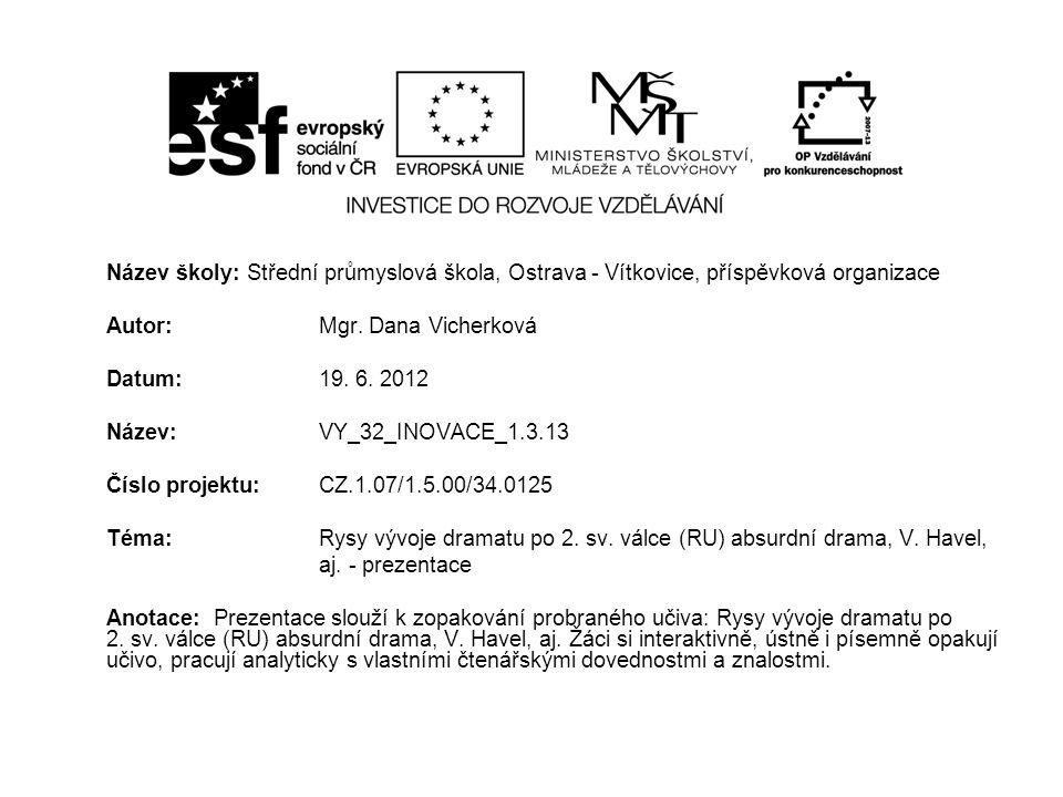 Název školy: Střední průmyslová škola, Ostrava - Vítkovice, příspěvková organizace Autor: Mgr. Dana Vicherková Datum: 19. 6. 2012 Název: VY_32_INOVACE