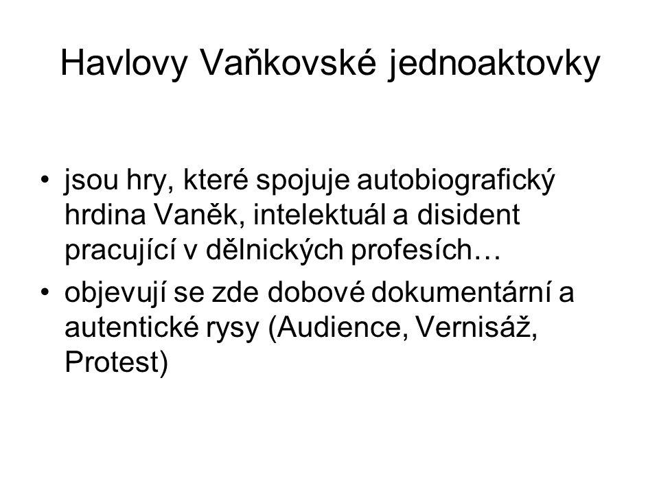 Havlovy Vaňkovské jednoaktovky jsou hry, které spojuje autobiografický hrdina Vaněk, intelektuál a disident pracující v dělnických profesích… objevují
